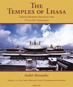 Temples of Lhasa: Tibetan Buddhist Architecture from the 7th to the 21st Centuries <br> By: Andre Alexander