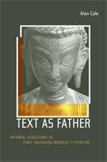 Text as Father; Paternal Seductions in Early Mahayana Buddhist Literature <br>By: Alan Cole