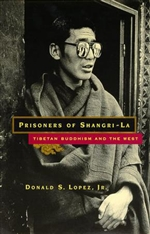 Prisoners of Shangri-La: Tibetan Buddhism and the West <br> By: Donald Lopez