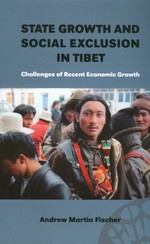 State Growth and Social Exclusion in Tibet: Challenges of Recent Economic Growth <br> By:  Andrew Martin Fischer