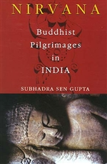 Nirvana: Buddhist Pilgrimages in India <br> By: Subhadra Sen Gupta