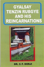 Gyalsay Tenzin Rubgye and His Reincarnations <br> By: Dr C.T. Dorji