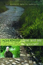 Come and See for Yourself: The Buddhist Path to Happiness <br> By: Ayya Khema