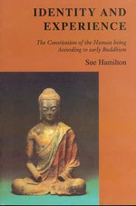 Identity and Experience: The Constitution of the Human Being According to Early Buddhism<br> By: Sue Hamilton