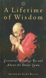Lifetime of Wisdom: Essential Writings by and About the Dalai Lama