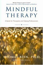 Mindful Therapy: A Guide for Therapists and Helping Professionals <br> By: Thomas Bien