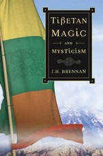 Tibetan Magic and  Mysticism <br> By: J. H. Brennan