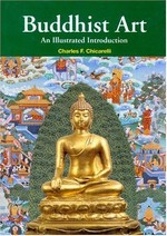 Buddhist Art: An Illustrated Introduction <br> By: Charles F. Chicarelliy
