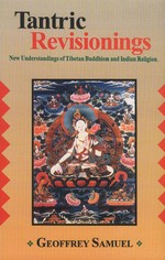 Tantric Revisionings, New Understandings of Tibetan Buddhism and Indian Religion<br>By: Geoffrey Samuel