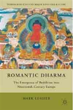Romantic Dharma: The Emergence of Buddhism into Nineteenth-Century Europe
