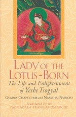 Lady of the Lotus Born, The Life and Enlightenment of Yeshe Tsogyal<br> By: Gyalwa Changchub