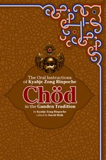 Chod in the Ganden Tradition: The Oral Instructions of Kyabje Zong Rinpoche <br> By: by Kyabje Zong Rinoche, ed. by David Molk