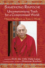 Uncompromising Truth for a Compromised World: Tibetan Buddhism and Today's World <br> Samdhong Rinpoche