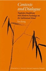 Contexts And Dialogue: Yogacara Buddhism And Modern Psychology on the Subliminal Mind <br> By: Tao Jiang