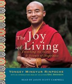 Joy of Living; Unlocking the Secret and Science of Happiness, Audio CDs <br> By: Mingyur Rinpoche