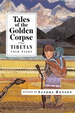 Tales of the Golden Corpse: Tibetan Folk Tales <br> By: Sandra Benson