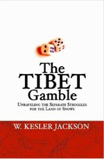 Tibet Gamble: Unraveling the Separate Struggles for the Land of Snows <br> By: W. Kesler Jackson