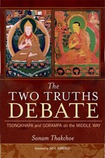 Two Truths Debate: Tsongkhapa and Gorampa on the Middle Way  <br> By: Sonam Thakchoe