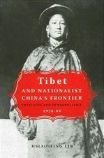 Tibet and Nationalist China's Frontier: Intrigues and Ethnopolitics, 1928-49