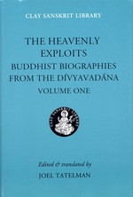 Heavenly Exploits: Buddhist Biographies from the Divyavadana