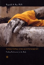 Touching Enlightenment: Finding Realization in the Body <br> By: Reginald A. Ray