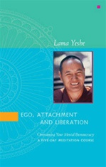 Ego, Attachment and Liberation <br> By: Lama Yeshe