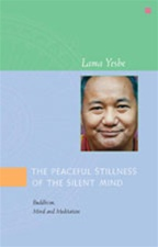 Peaceful Stillness of the Silent Mind: Buddhism, Mind and Meditation <br> By: Lama Yeshe