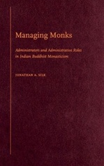 Managing Monks: Administrators and Administrative Roles in Indian Buddhist Monasticism <br> By: Jonathan A. Silk