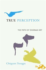 True Perception: The Path of Dharma Art, Chogyam Trungpa