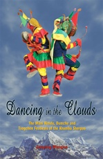 Dancing in the Clouds: The Mani Rimdu, Dumche and Tsogchen Festivals of the Khumbu Sherpas<br> By: Jamyang Wangmo