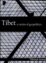 Tibet A Victim of Geopolitics <br> By: Dibyesh Anand