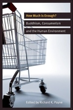 How Much is Enough? Buddhism, Consumerism and the Human Environment