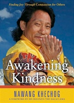 Awakening Kindness: Finding Joy Through Compassion for Others  By: Nawang Khechog