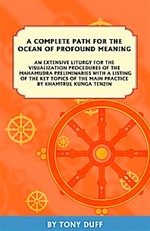 Complete Path for the Ocean of Profound Meaning, An Extensive Liturgy for the Visualization Procedures of the Mahamudra Preliminaries with a Listing of the Key Topics of the Main Practice