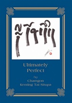 Ultimately Perfect <br> By: Tai Situ Rinpoche