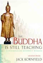 Buddha Is Still Teaching: Contemporary Buddhist Wisdom <br> By: Selected and Edited by Jack Kornfield