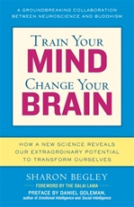 Train your Mind Change your Brain: How a New Science Reveals Our Extraordinary Potential to Transform Ourselves