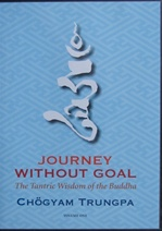 Journey Without Goal: The Tantric Wisdom of the Buddha By: Chogyam Trungpa