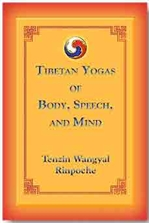 Tibetan Yogas of Body, Speech, and Mind