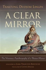 Clear Mirror: The Visionary Autobiography of a Tibetan Master