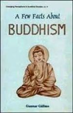 Few Facts About Buddhism <br> By: Gunnar Gallmo