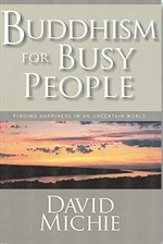 Buddhism for Busy People: Finding Happiness in an Uncertain World <br> By: David Michie