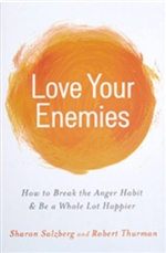 Love Your Enemies: How to Break the Anger Habit & Be a Whole Lot Happier <br> By: Sharon Salzberg and Robert Thurman
