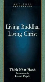 Living Buddha, Living Christ <br> By: Thich Nhat Hanh