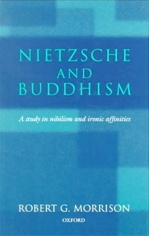 Nietzsche and Buddhism: A Study in Nihilism and Ironic Affinities <br>By: Morison