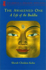 Awakened One, Life of the Buddha <br> By: Sherab Chodzin Kohn