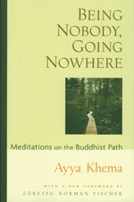 Being Nobody, Going Nowhere: Meditations on the Buddhist Path <br> By: Ayya Khema
