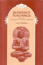 Buddha's Teachings Being the Sutta-Nipata or Discourse-Collection <br> By: Chalmers, Lord