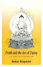 Death and the Art of Dying In Tibetan Buddhism <br> By: Bokar Rinpoche