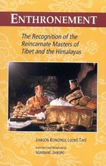 Enthronement The Recognition of the Reincarnate Masters of Tibet and the Himalayas <br> By: Jamgon Kongtrul Lodro Thaye